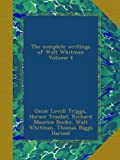 The complete writings of Walt Whitman Volume 4