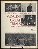 img - for A Pictorial History of the World's Great Trials from Socrates to Eichmann book / textbook / text book