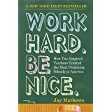 Work Hard. Be Nice.: How Two Inspired Teachers Created the Most Promising Schools in America ~ Jay Mathews