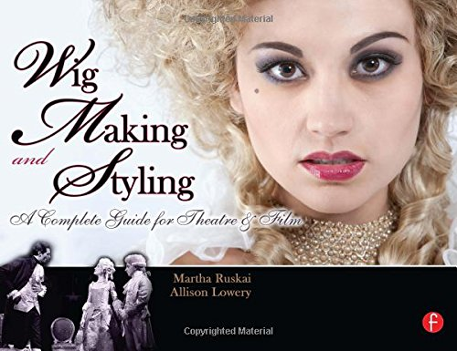 Wig Making and Styling: A Complete Guide for Theatre...