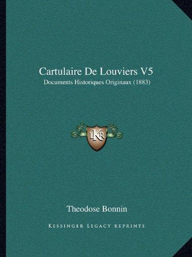 Cartulaire De Louviers V5: Documents Historiques Originaux (1883) (French Edition)