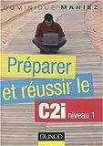 echange, troc Dominique Maniez - Préparer et réussir le C2I niveau 1