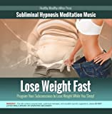 Lose Weight Fast: Program Your Subconscious to Lose Weight While You Sleep!
