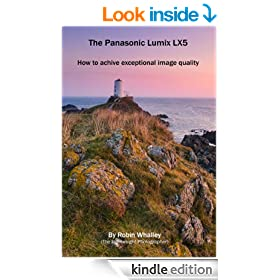 The Panasonic Lumix LX5: How to Achieve Exceptional Image Quality (The Lightweight Photographer Books)