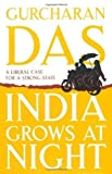 img - for India Grows at Night: A Liberal Case for a Strong State by Das, Gurcharan published by Penguin Books (2012) Hardcover book / textbook / text book