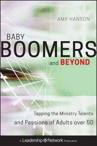 Baby Boomers and Beyond: Tapping the Ministry Talents and Passions of Adults over 50 - Amy Hanson