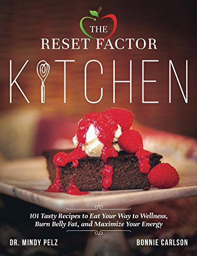 The Reset Factor Kitchen: 101 Tasty Recipes to Eat your Way to Wellness, Burn Belly Fat, and Maximize Your Energy by Mindy Pelz, Bonnie Carlson