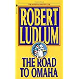The Road to Omaha: A Novel ~ Robert Ludlum