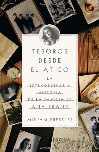 Tesoros desde el tico: La extraordinario historia de la familia de Ana Frank (Spanish Edition)