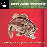 Who Let You in Here? Big Ass Truck