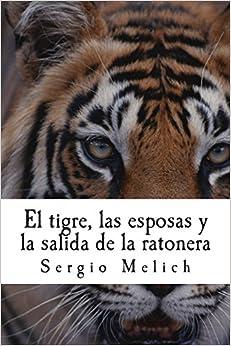 El tigre, las esposas y la salida de la ratonera: Un