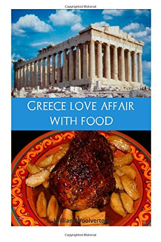 Greece love affair with food (Volume 1) by William F Woolverton