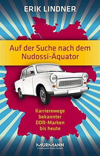 auf-der-suche-nach-dem-nudossi-aquator-karrierewege-bekannter-ddr-marken-bis-heute-german-edition
