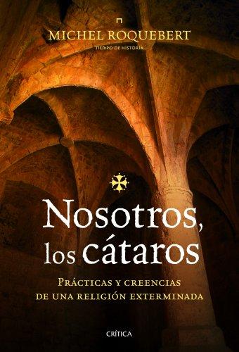 Nosotros,  los cátaros: Prácticas y creencias de una religión exterminada (Tiempo De Historia)