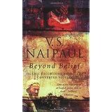 Beyond Belief ~ V. S. Naipaul