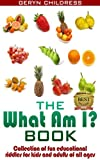 Riddles:The What Am I? Book(A Collection Of Fun Education Riddles For Kids And Adults Of All Ages) (Childress Childrens Book Series)