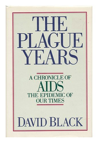 The Plague Years: A Chronicle of AIDS the Epidemic of Our Times
