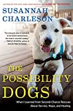 """The Possibility Dogs: What a Handful of """"Unadoptables"""" Taught Me About Service, Hope, and Healing"""