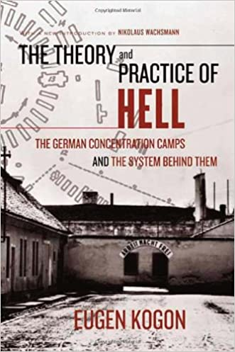 The Theory and Practice of Hell: The German Concentration Camps and the System Behind Them written by Eugen Kogon