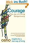 Courage: The Joy of Living Dangerousl...