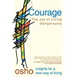 Courage: the Joy of Living Dangerously (Insights for a New Way of Living)by Osho