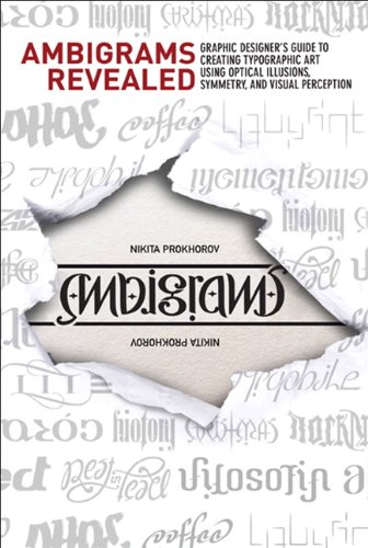 Ambigrams Revealed: Graphic Designer's Guide To Creating Typographic Art Using Optical Illusions, Symmetry, and Visual Perception