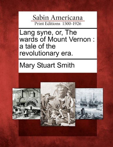 Lang syne, or, The wards of Mount Vernon: a tale of the revolutionary era.