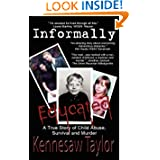 Informally Educated: A True Tale of Child Abuse, Survival and Murder by Kennesaw Taylor