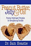 img - for Peanut Butter, Jelly & Us! Practical Faith-Based Principles for Strengthening Families book / textbook / text book
