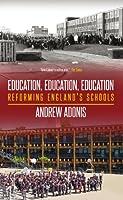 Education, Education, Education: Reforming England's Schools