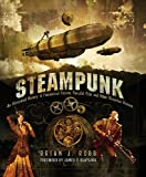 Steampunk: An Illustrated History of Fantastical Fiction, Fanciful Film and Other Victorian Visions