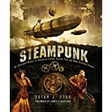 Steampunk: An Illustrated History of Fantastical Fiction, Fanciful Film and Other Victorian Visions ~ Brian J. Robb