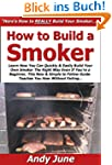 How to Build a Smoker: Learn How You...
