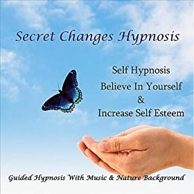 Self Hypnosis - Believe In Yourself & Increase Self Esteem