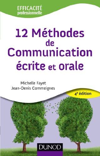 12 Méthodes de communication écrite et orale - 4ème édition (Efficacité professionnelle)