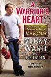 A Warriors Heart: The True Story of Life Before and Beyond The Fighter