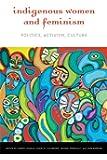Indigenous Women and Feminism: Politics, Activism, Culture (Women and Indigenous Studies Series)