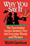 Why You Say It: The Fascinating Stori...