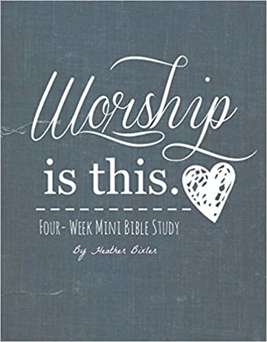 Worship is This. - Four-Week Mini Bible Study (Becoming Press Mini Bible Studies)
