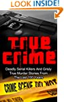 True Crime: Deadly Serial Killers And...