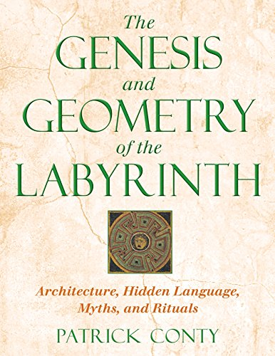 Genesis and Geometry of the Labyrinth: Architecture, Hidden Language, Myths and Rituals