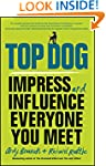 Top Dog: Impress and Influence Everyo...