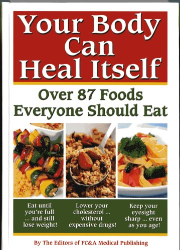 Your Body can Heal Itself, over 87 Foods Everyone Should Eat, FC&A Medical Publishing