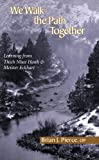 img - for We Walk the Path Together: Learning From Thich Nhat Hanh And Meister Eckhart book / textbook / text book