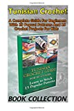 Tunisian Crochet  Book Collection:  A Complete Guide For Beginners With 25 Popual Patterns And 15 Crochet Projects For Kids: (Crochet, Crochet For ... tunisian crochet, crochet for babies)