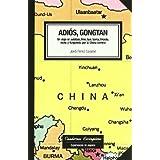 Adiós, Gongtan. Un viaje en autobús, tren, taxi, barca, triciclo, moto y furgoneta por la China central (Cuadernos...
