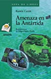 img - for Amenaza en la Antartida/ Hazards in Antartica (Sopa De Libros/ Soup of Books) (Spanish Edition) book / textbook / text book