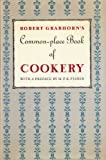A Commonplace Book of Cookery: A Collection of Proverbs, Anecdotes, Opinions and Obscure Facts on Food, Drink, Cooks, Cooking, Dining, Diners & Dieters, dating from ancient times to the present