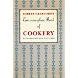 A Commonplace Book of Cookery: A Collection of Proverbs, Anecdotes, Opinions and Obscure Facts on Food, Drink, Cooks, Cooking, Dining, Diners & Dieters, dating from ancient times to the present ~ Robert Grabhorn