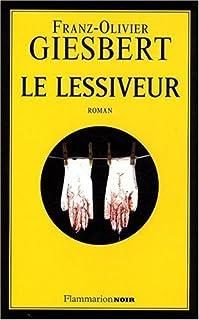 Le lessiveur : [roman], Giesbert, Franz-Olivier